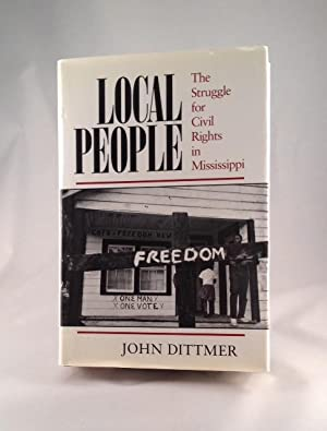 Local People The Struggle for Civil Rights: Dittmer, John