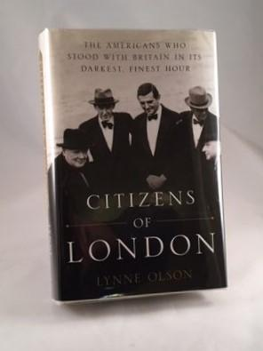 Citizens of London The Americans Who Stood: Olson, Lynne