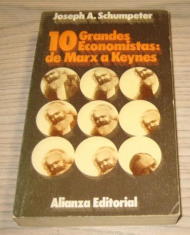 10 GRANDES ECONOMISTAS: DE MARX A KEYNES: JOSEPH A. SHUMPETER