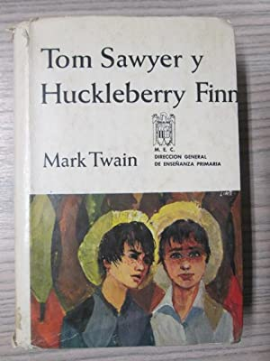 TOM SAWYER Y HUCKLEBERRY FINN: MARK TWAIN