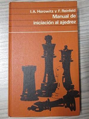 MANUAL DE INICIACION DE AJEDREZ: I.A. HOROWITZ. F.