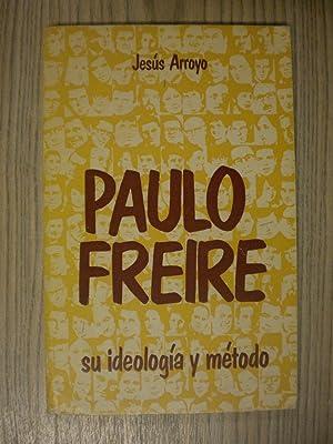 PAULO FREIRE SU IDEOLOGÍA Y MÉTODO: JESÚS ARROYO