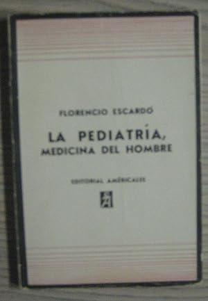 LA PEDIATRÍA, MEDICINA DEL HOMBRE: FLORENCIO ESCARDÓ