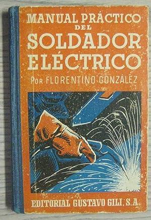 MANUAL PRÁCTICO DEL SOLDADOR ELÉCTRICO.: FLORENTINO GONZÁLEZ