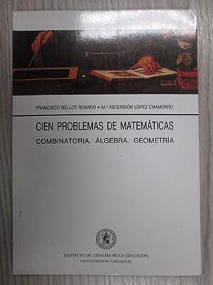 CIEN PROBLEMAS DE MATEMÁTICAS. COMBINATORIA, ÁLGEBRA, GEOMETRÍA: FRANCISCO BELLOT ROSADO.