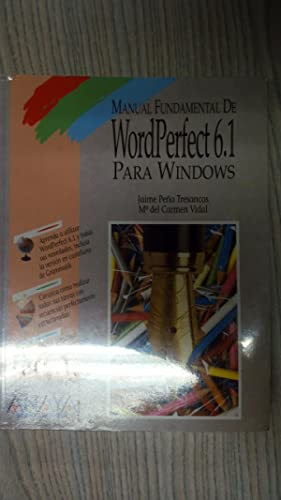 MANUAL FUNDAMENTAL DE WORDPERFECT 6.1 PARA WINDOWS: JAIME PEÑA TRESANCOS.