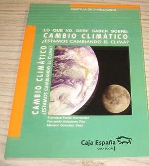LO QUE VD. DEBE SABER SOBRE: CAMBIO CLIMÁTICO. ¿ESTAMOS CAMBIANDO EL CLIMA?: VV. AA