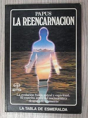 LA REENCARNACIÓN. La evolución física, astral y: PAPUS. Dr GERARD