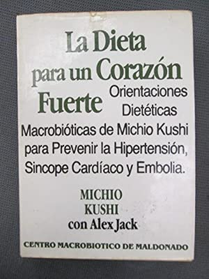 LA DIETA PARA UN CORAZÓN FUERTE. Orientaciones: MICHIO KUSHI CON