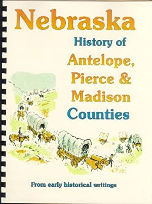 History of Antelope, Pierce and Madison Counties