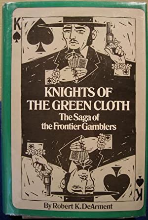 Knights of the Green Cloth, The Saga of the Frontier Gamblers: DeArment, Robert K.