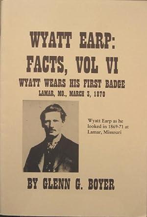 Wyatt Earp: Facts, Vol. VI, Wyatt Wears His First Badge, Lamar, MO., March 3, 1870: Boyer, Glenn G.