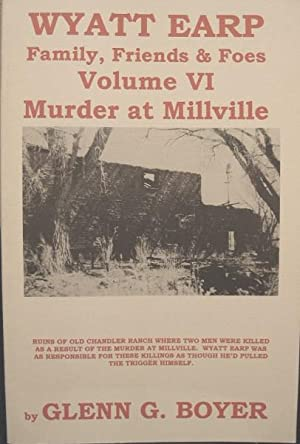 Wyatt Earp, Family, Friends & Foes, Vol.VI. Murder at Millville: Boyer, Glenn G.