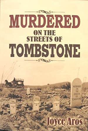 Murdered on the Streets of Tombstone: Aros, Joyce
