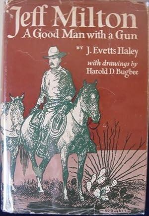 Jeff Milton: A Good Man with a: Haley, J. Evetts