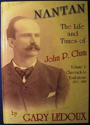Nantan, The Life and Times of John P. Clum, Vol.1: Clavernack to Tombstone 1851-1882: Ledoux, Gary