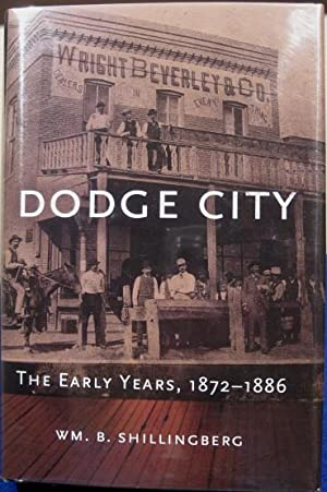 Dodge City The Early Years, 1872-1886: Shillingberg, William B.