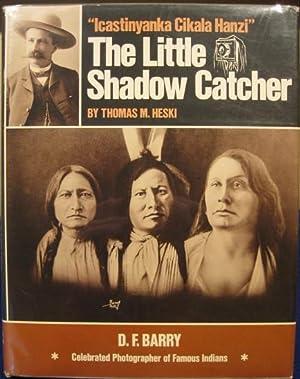"Icastinyanka Cikala Hanzi"" The Little Shadow Catcher, D.F. Barry, Celebrated Photgrapher of ..."