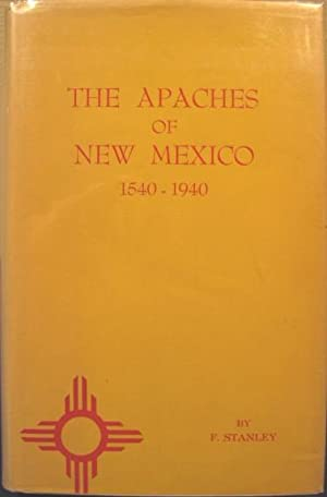 The Apaches of New Mexico 1540-1940: Stanley, F.
