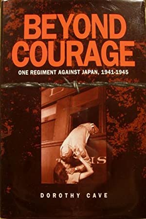 Beyond Courage, One Regiment Against Japan, 1941-1945: Cave, Dorothy