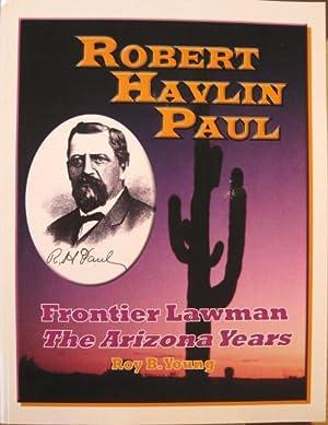 Robert Havlin Paul: Frontier Lawman, The Arizona Years: Young, Roy