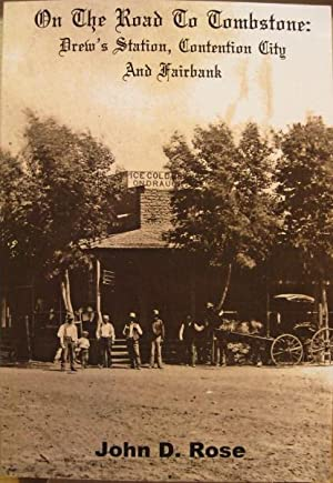 On The Road To Tombstone: Drew's Station, Contention and Fairbank: Rose, John D.