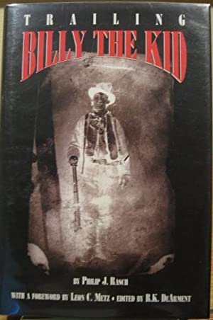 Trailing Billy The Kid: Rasch, Philip J., Robert K. DeArment, editor