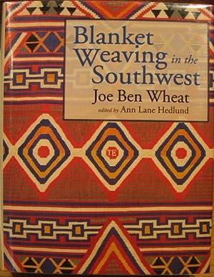 Blanket Weaving in the Southwest: Wheat, Joe Ben, Ann Lane Hedlund, editor