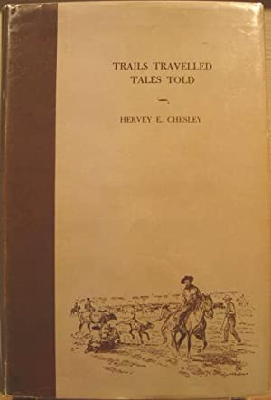 Adventuring with the Old-Timers, Trails Travelled Tales Told: Chesley, Hervey E.