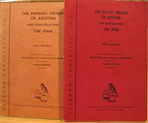 The Papago Indians of Arizona and Their Relatives The Pima, Two Volumes: Underhill, Ruth