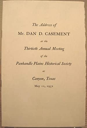 The Address of Dan D. Casement at the Thirtieth Annual Meeting of the Panhandle Plains Historical ...