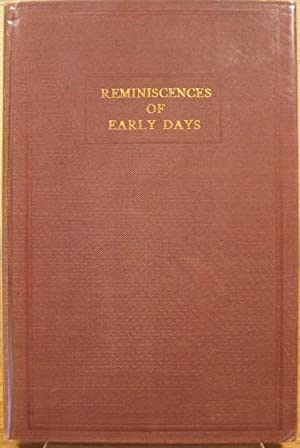 Reminiscences of Early Days, A Series of Historical Sketches and Happenings in the Early Days of ...