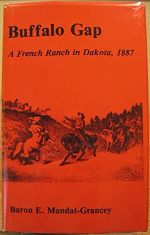 Buffalo Gap, A French Ranch in Dakota, 1887: Grancey-Mandat, Baron E., edited by Keith Cochran and ...