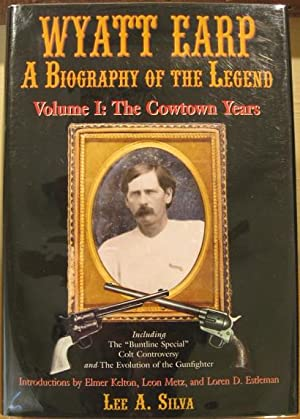 Wyatt Earp, A Biography of the Legend, Vol. I: The Cowtown Years: Silva, Lee A.