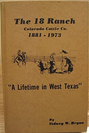 """The 18 Ranch, Colorado Cattle Co. 1881-1973 """" A Lifetime in West Texas"""": Yeats, E.L. and ..."""