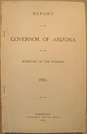 Report of the Governor of Arizona to the Secretary of the Interior 1905: Kibbey, Joseph H. Governor