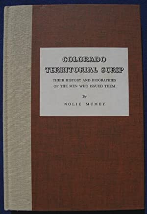 Colorado Territorial Script, Their History And Biographies Of The Men Who Issued Them: Mumey, Nolie