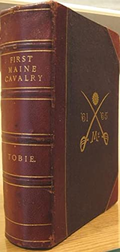 The History of the First Maine Cavalry: Tobie, Edward P.
