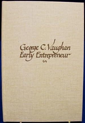 George C. Vaughn: Early Entrepreneur: Wagener, Elaine Hoffman