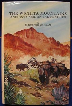 The Wichita Mountains: Ancient Oasis of the Prairies: Morgan, Buford E.