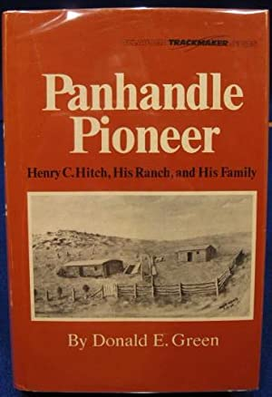 Panhandle Pioneer: Henry C. Hitch, His Ranch, and His Family: Green, Donald E.