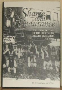 Shame and Endurance, The Untold Story Of The Chiricahua Apache Prisoners Of War: Stockel, Henrietta...