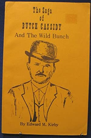 The Saga of Butch Cassidy And The Wild Bunch: Kirby, Edward M.
