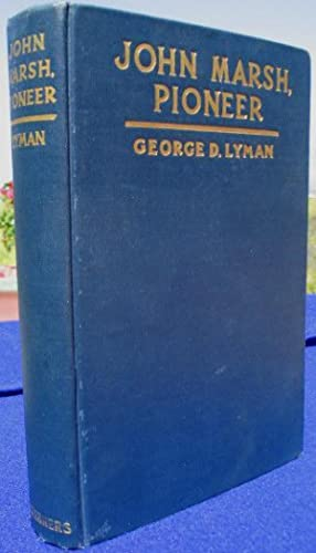 John Marsh, Pioneer, The Life Story of a Trail-blazer on Six Frontiers: Lyman, George D.