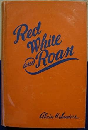 Red White and Roan: Stories relating to: Sanders, Alvin H.