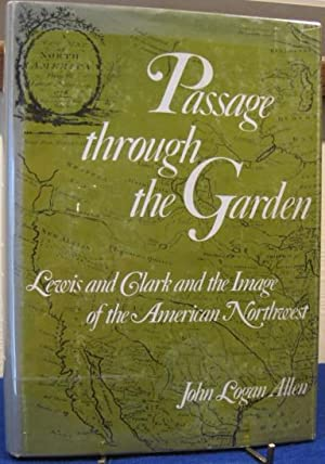 Passage Through the Garden, Lewis and Clark and the Image of the American Northwest: Allen, John ...