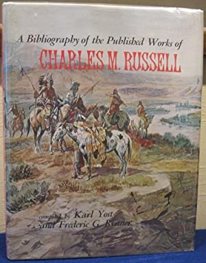 A Bibliography of the Published Works of Charles M. Russell: Yost, Karl and Renner, Frederic G.