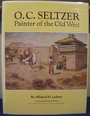 O.C. Seltzer, Painter of the Old West: Ladner, Mildred D.