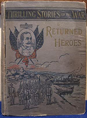 Reminiscences and Thrilling Stories of the War by Returned Heros Containing Vivid Accounts of ...