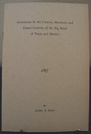 Adventures In the Canyon, Mountain and Desert Country of the Big Bend of Texas and Mexico: Dobie, ...